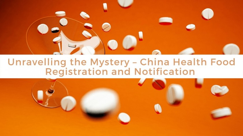 Unravelling the Mystery – China Health Food Registration and Notification